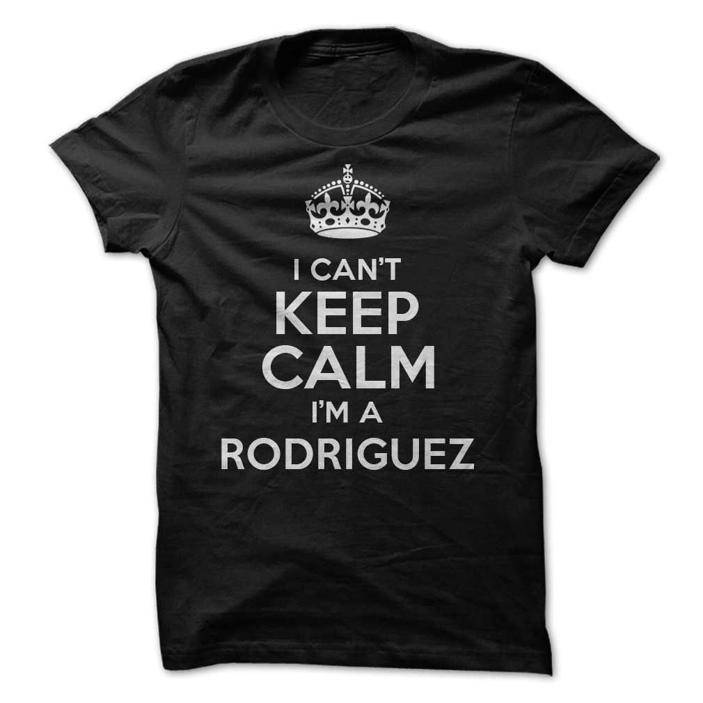 I can't keep calm I'm a Rodriguez