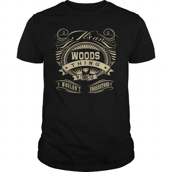 It's a Woods thing, You wouldn't understand Shirts