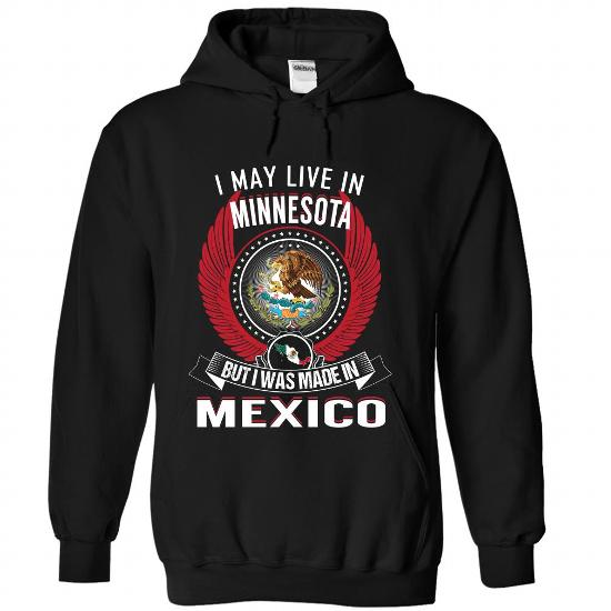 Live in Minnesota but I was made in Mexico Shirt