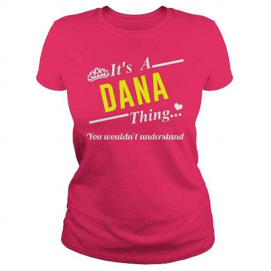 It's a Dana thing you wouldn't understand