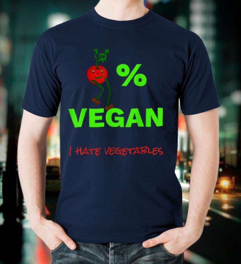 0% Vegan I Hate Vegetables T Shirt Anti Veganism Vegetarian