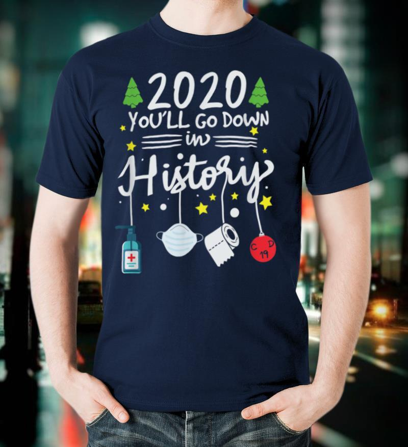 2020 You'll go down in history Christmas Quarantine Gift T Shirt