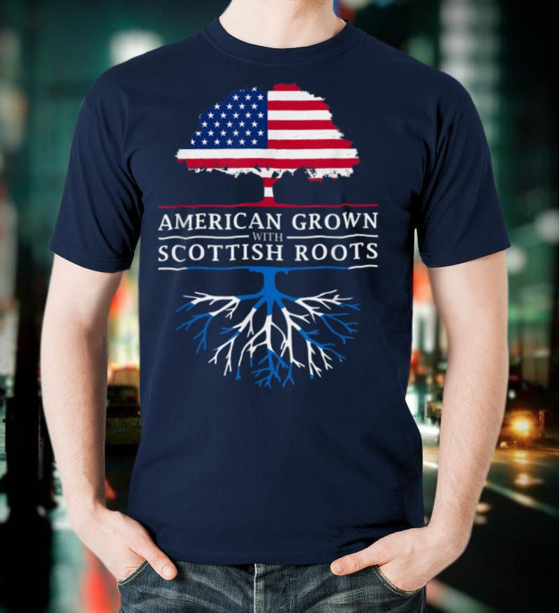 American Grown with Scottish Roots Scotland T Shirt