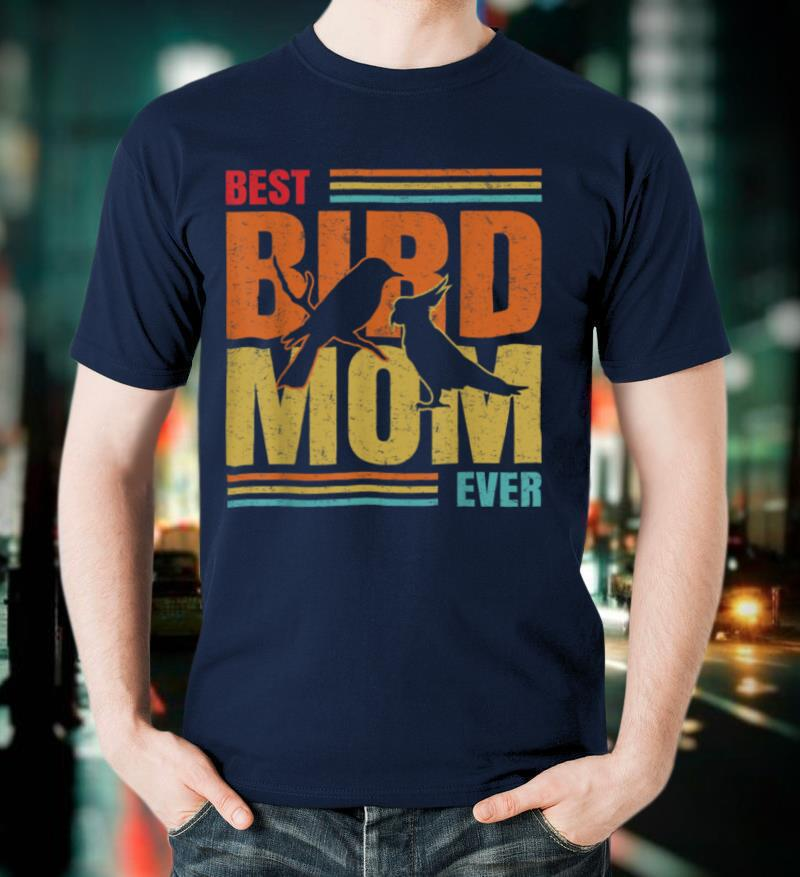 Best Bird Mom Ever Bird Lover Owner Mother Bird Watcher Gift T Shirt