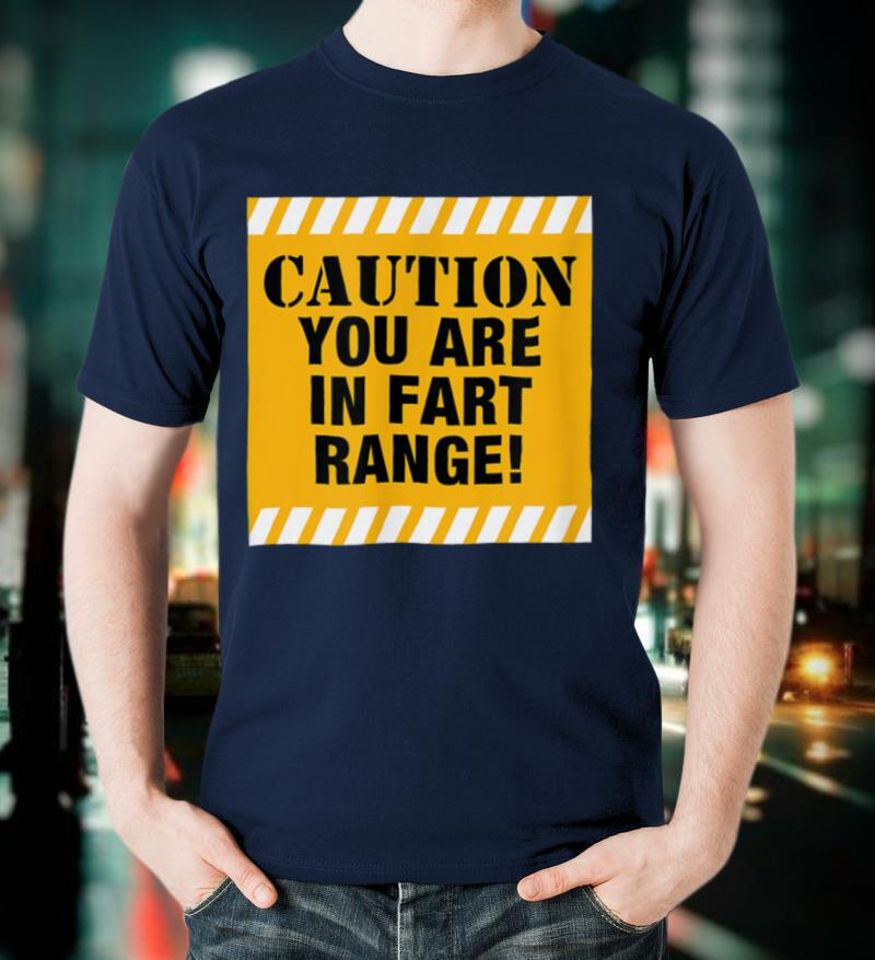 Caution You Are In Fart Range, Funny Farting Passing Gas T Shirt