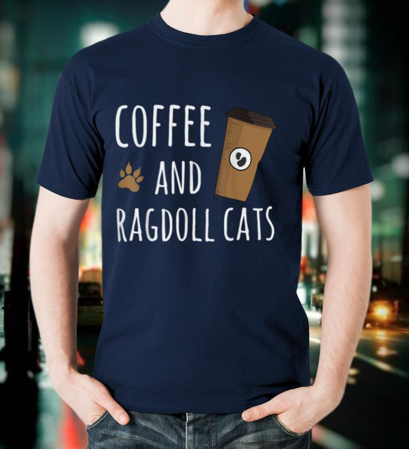 Coffee and Ragdoll Cats Funny Cat Cute Gift T Shirt