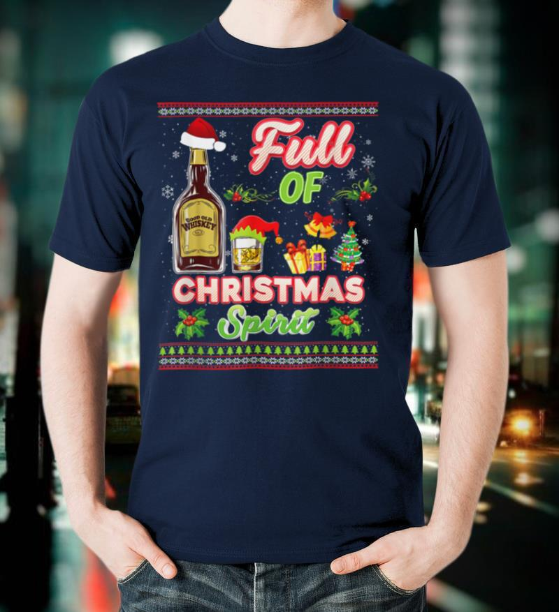 Full Of Christmas Spirit Whiskey Wine Xmas Drinking Gift T Shirt