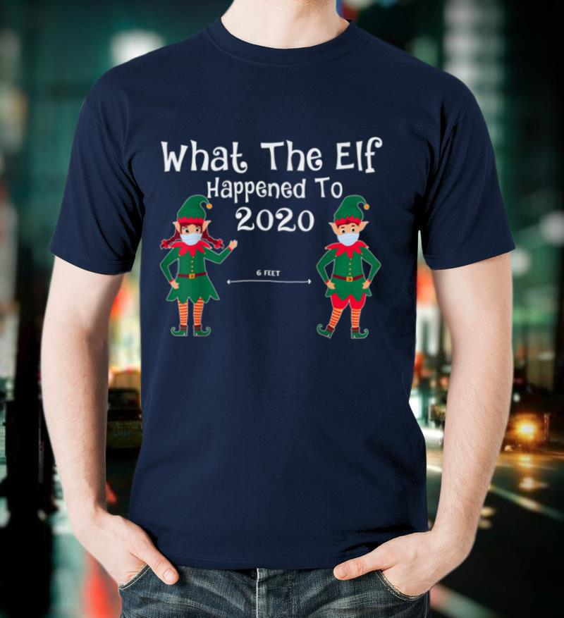 Funny Christmas What The Elf Happened to 2020 Family Elf T Shirt