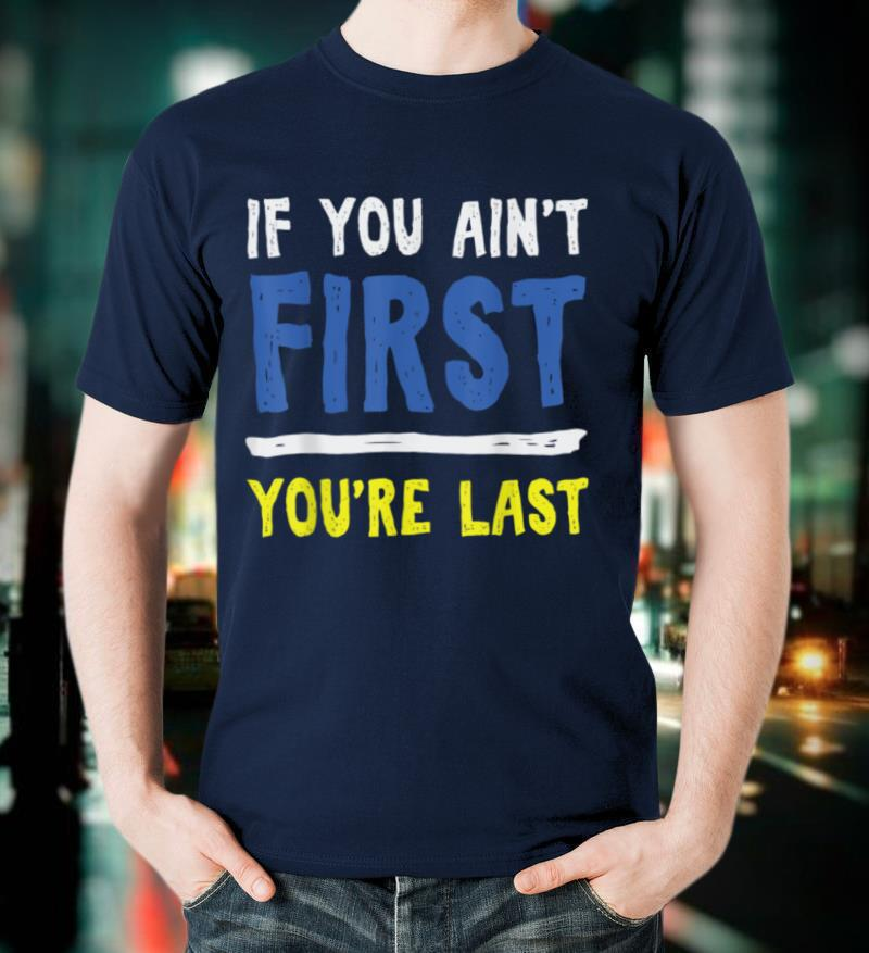 If You Ain't First You're Last TShirt Motivation Quote