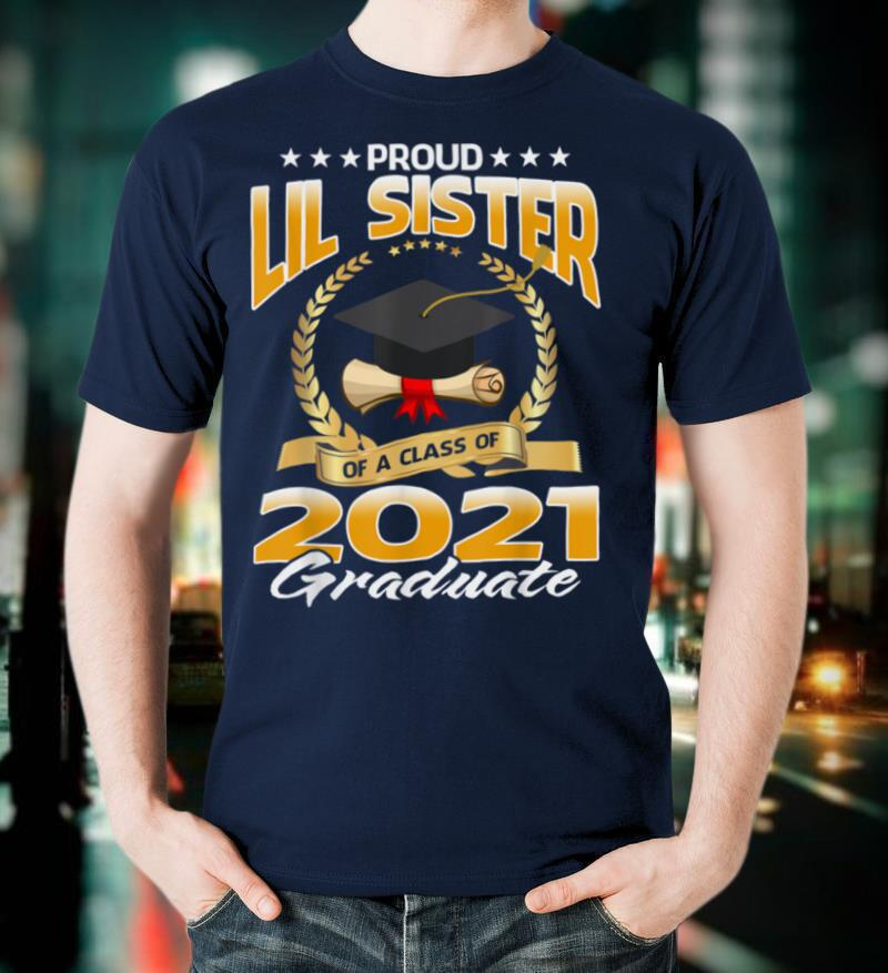 Proud Lil Sister Of A Class Of 2021 Graduate T Shirt