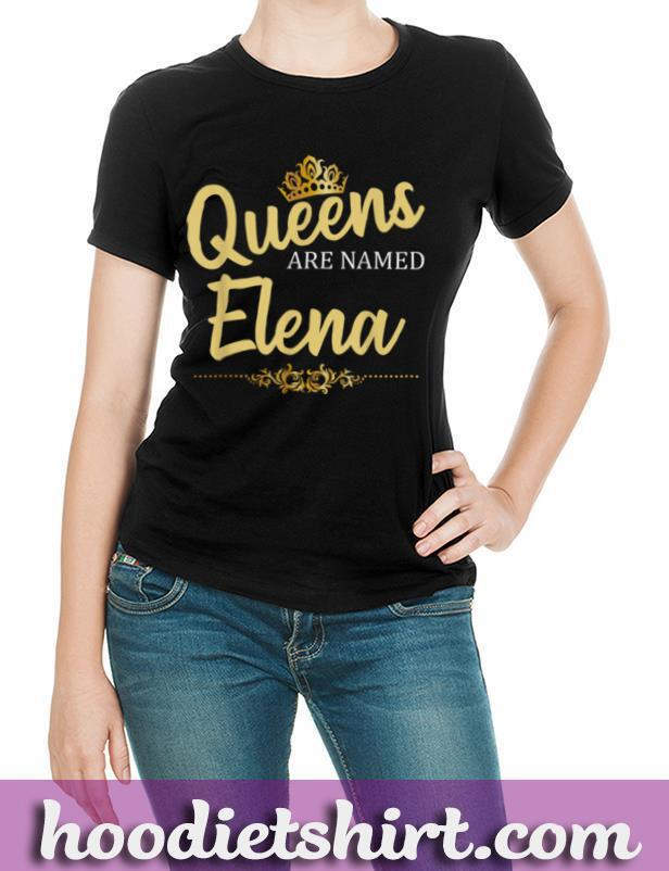 Queens Are Named ELENA Personalized Funny Birthday Name Gift T Shirt