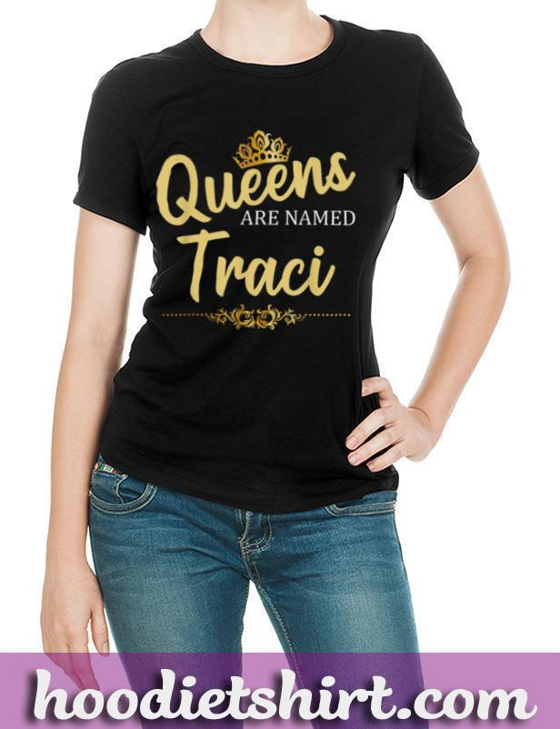 Queens Are Named TRACI Personalized Funny Birthday Name Gift T Shirt