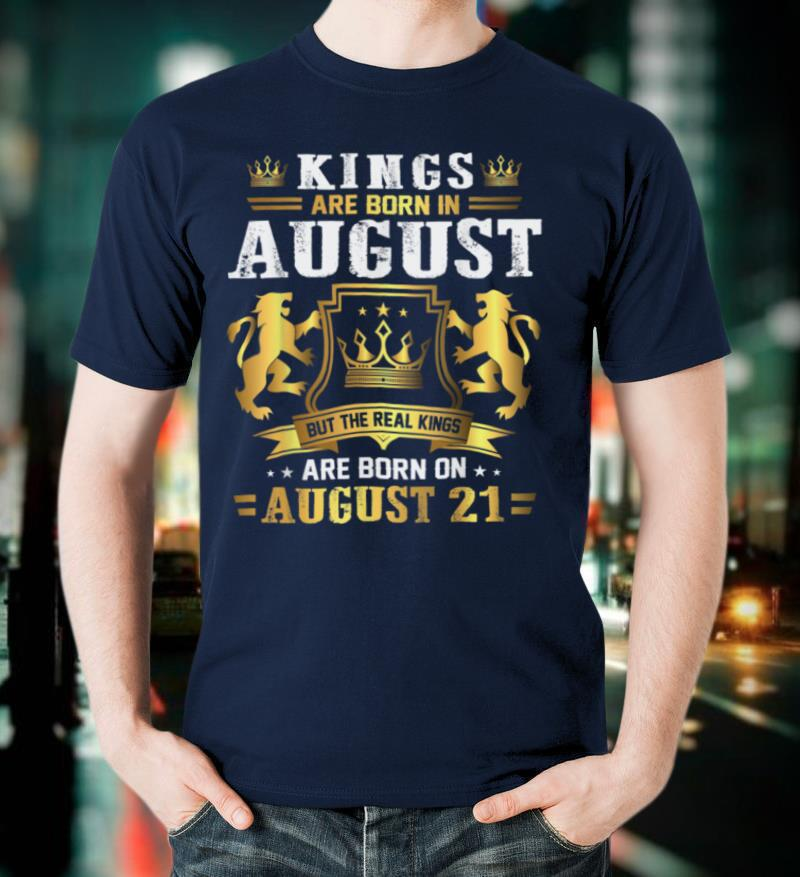 Real Kings Are Born On August 21st Birthday Gift T Shirt