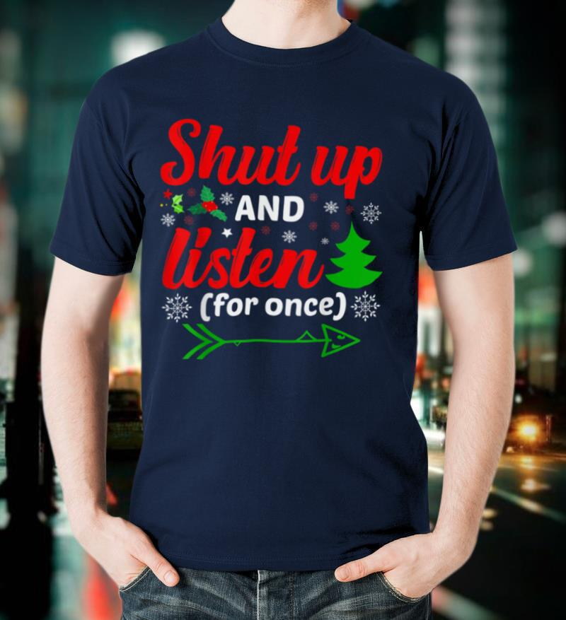 Shut up and listen mean ugly sweater holiday design t shirt T Shirt