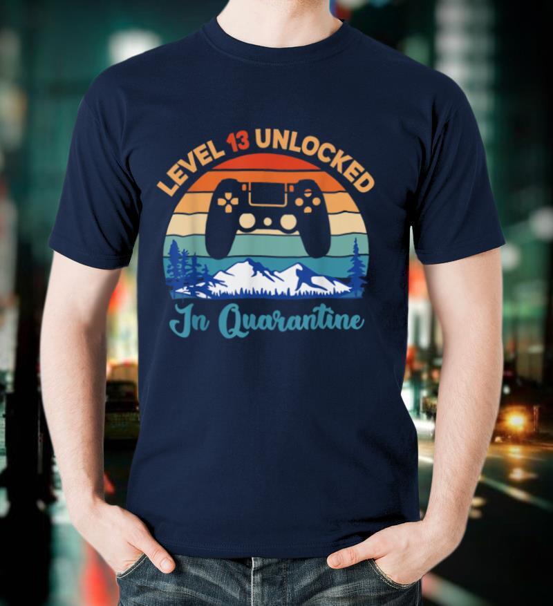 Vintage Birthday Tee Level 13 Unlocked In Quarantine T Shirt T Shirt