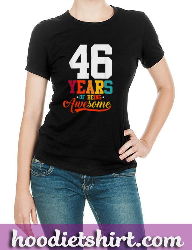 46 Years Of Being Awesome Gifts 46 Years Old 46th Birthday T Shirt