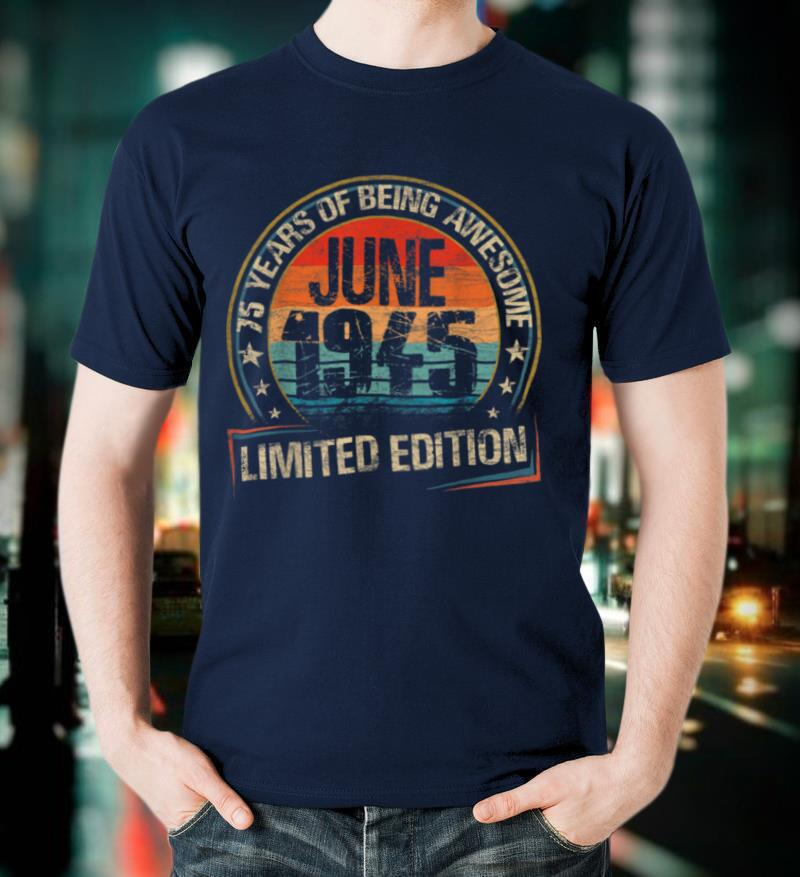 June 1945 Limited Edition 75th Birthday 75 Years Old Gift T Shirt