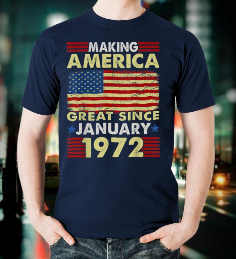 Making America Flag Great Since 1972 January 49th Birthday T Shirt