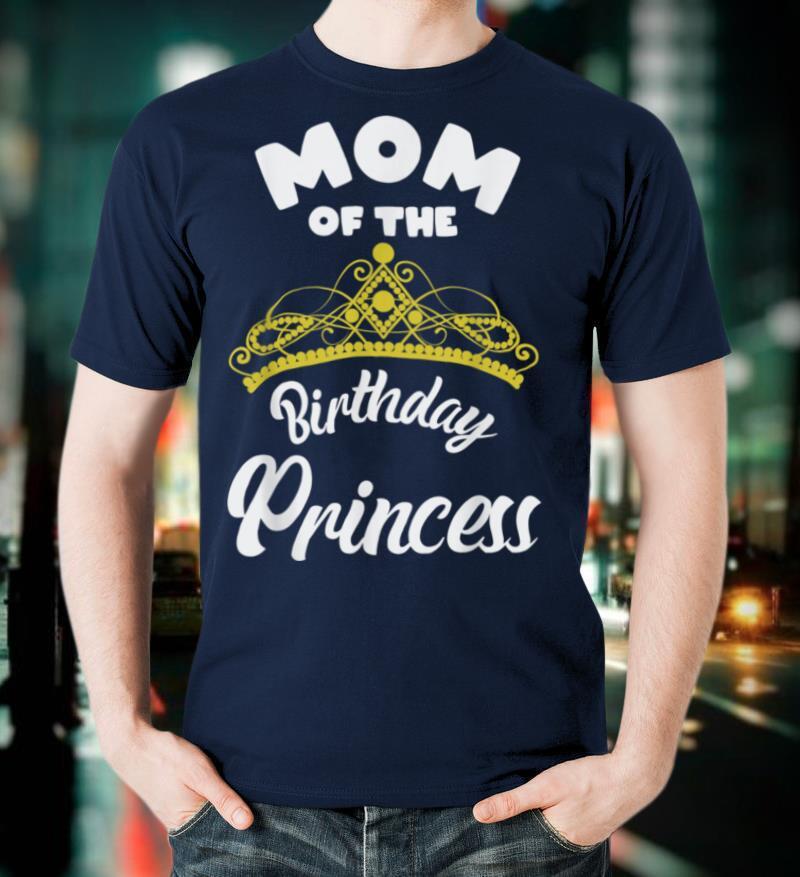 Matching Princess Birthday Mom of Birthday Princess T Shirt