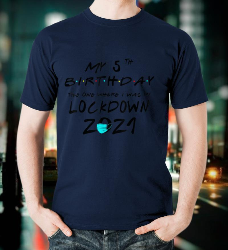 My 5th Birthday The One Where I Was in Lockdown 2021 Gifts T Shirt