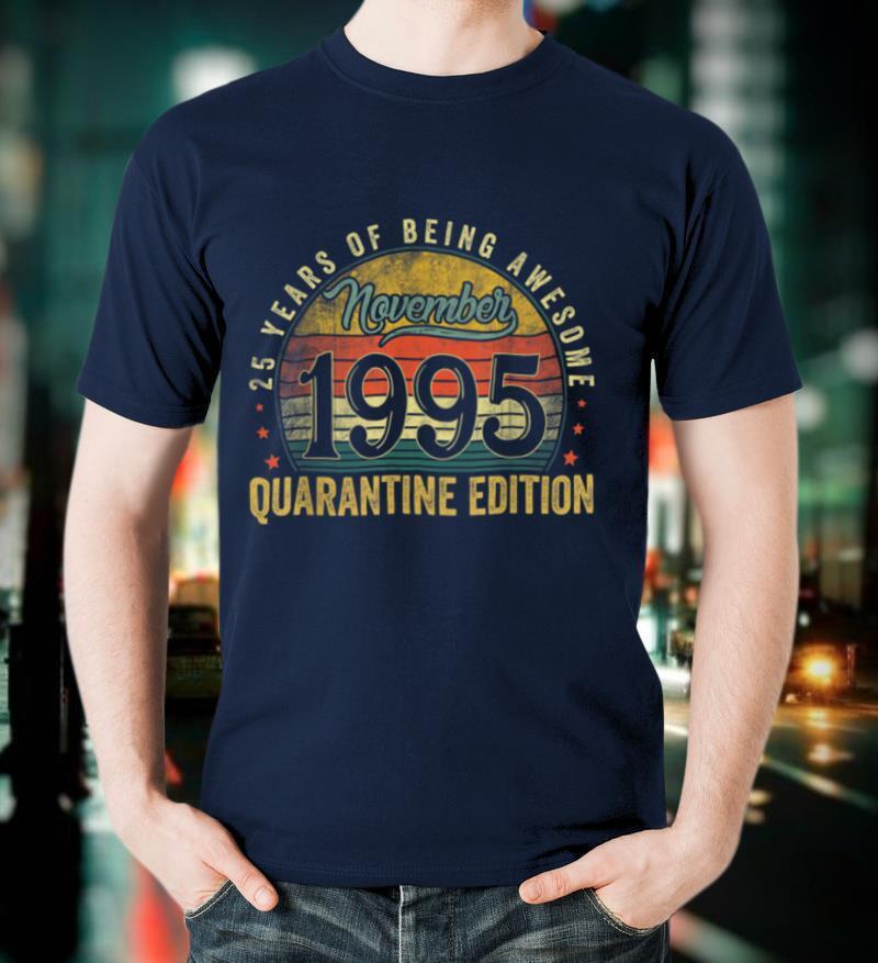 November 1995 Quarantine Edition 25 Years Old 25th Birthday T Shirt