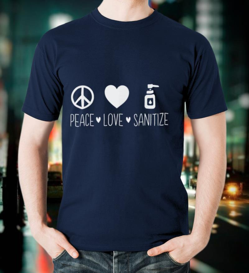 Peace Love Sanitize Funny Social Distancing Gift Idea T Shirt
