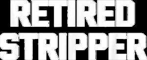 Retired Stripper T Shirt funny saying novelty humor sarcasm T Shirt