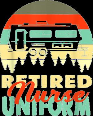 Retired Nurse Uniform Rv Camping Retirement Gift T Shirt