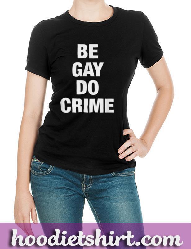 Be Gay Do Crime T Shirt