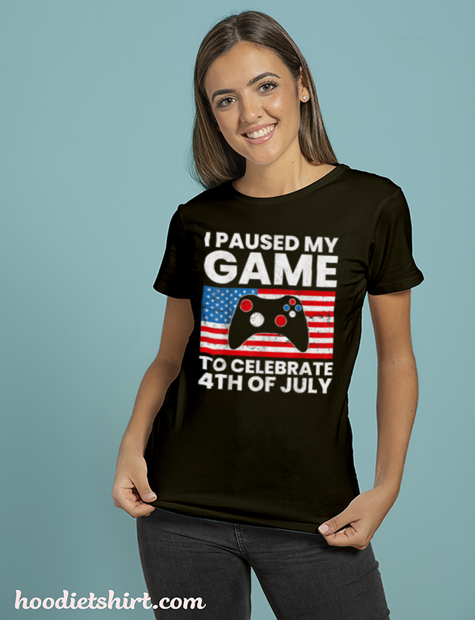 I Paused My Game to Celebrate 4th of July Video Gaming Lover T Shirt