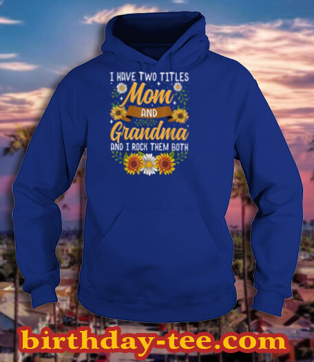 I Have Two Titles Mom And Grandma Shirt Mothers Day Gifts T Shirt