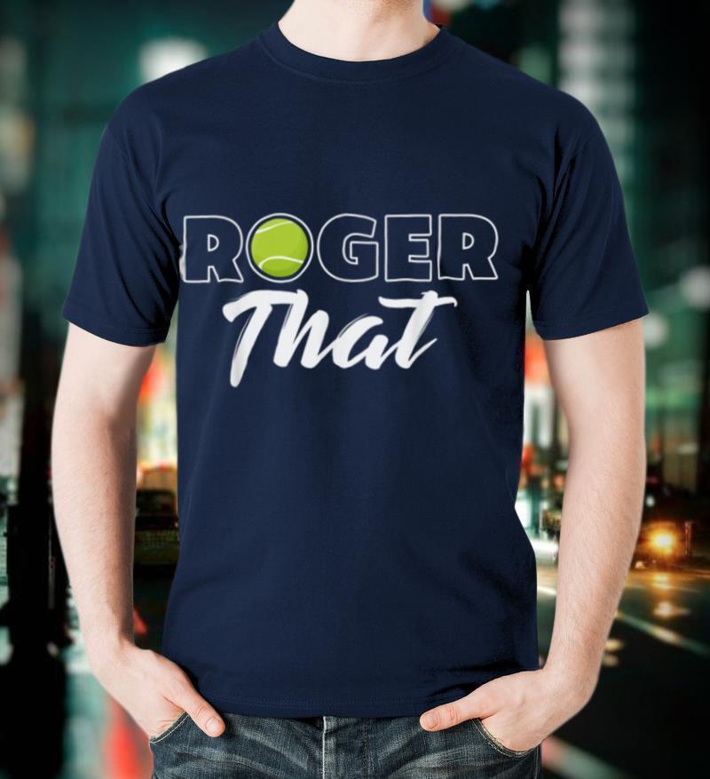 Roger That Tennis Champ T Shirt