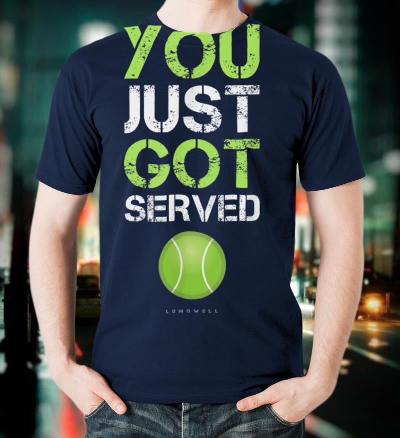 You Just Got Served Tennis T Shirt Funny Tennis Gift Tee T Shirt